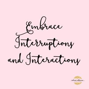 interuptions